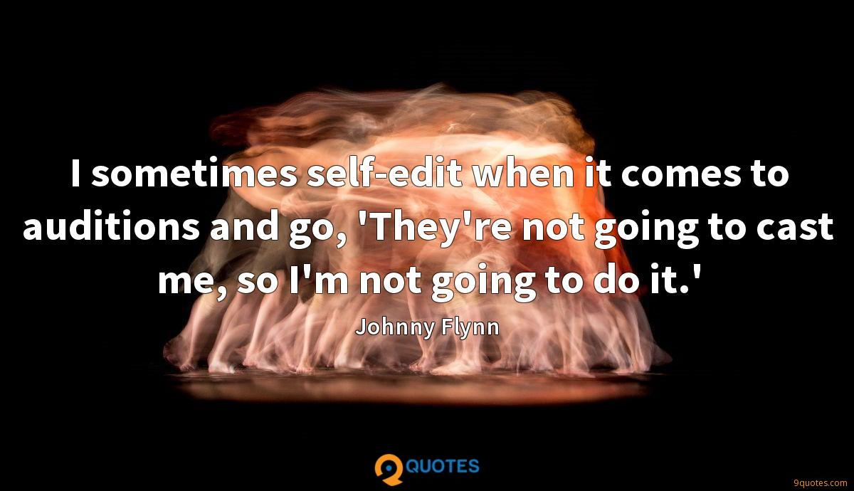 I sometimes self-edit when it comes to auditions and go, 'They're not going to cast me, so I'm not going to do it.'