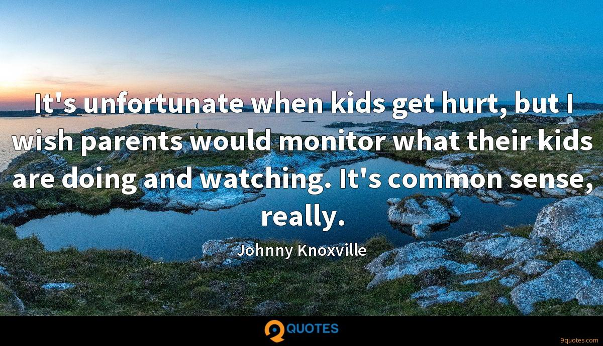 It's unfortunate when kids get hurt, but I wish parents would monitor what their kids are doing and watching. It's common sense, really.
