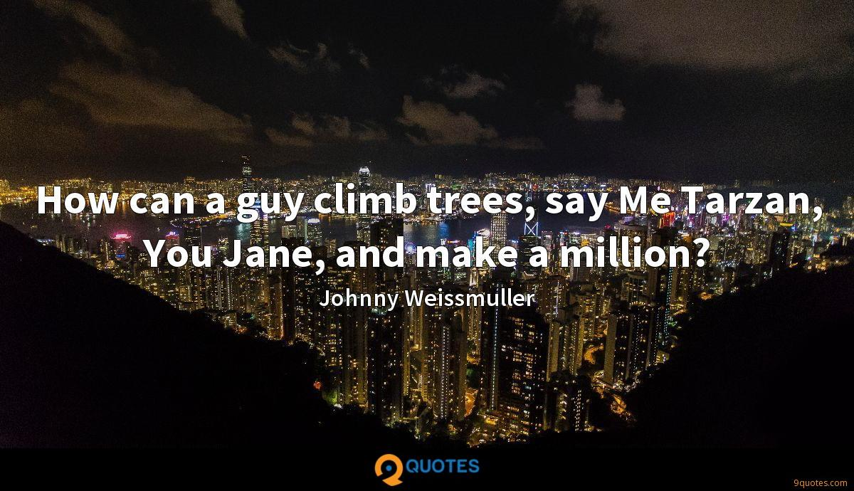How can a guy climb trees, say Me Tarzan, You Jane, and make a million?