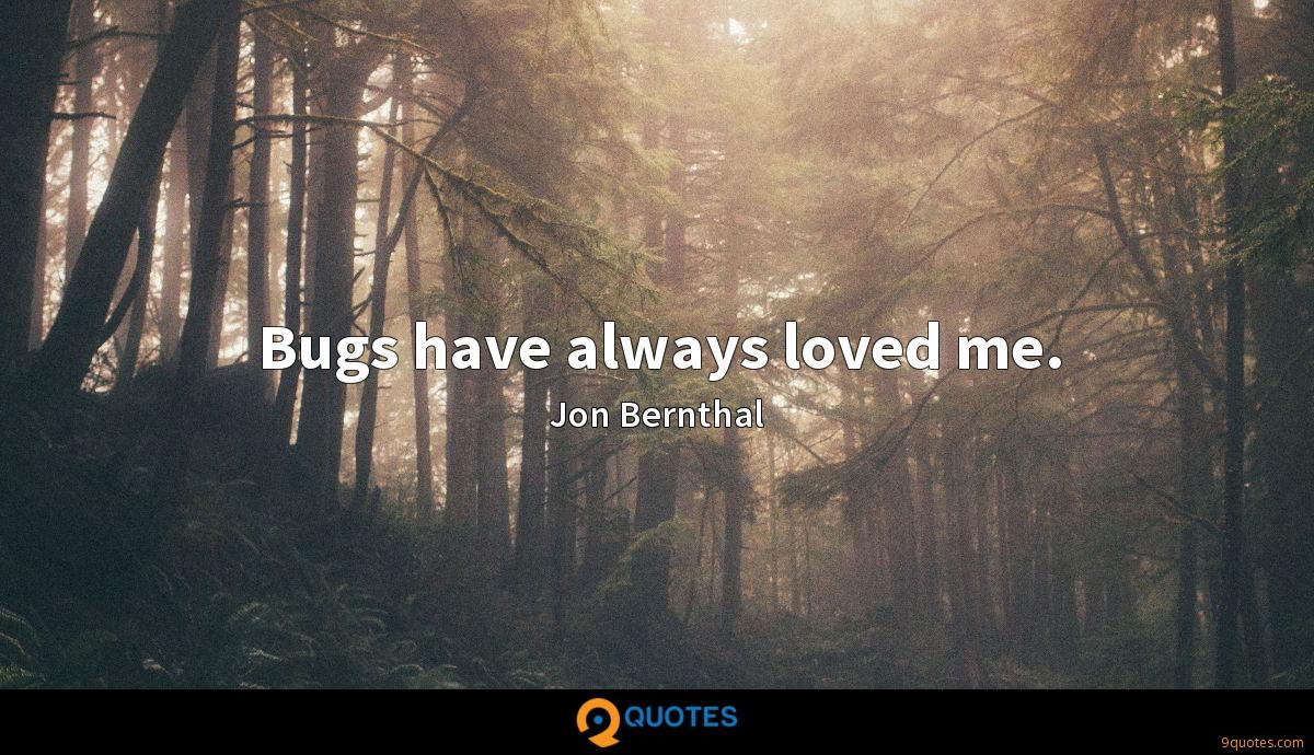 Bugs have always loved me.