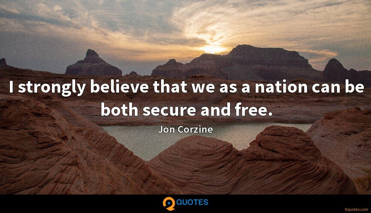 I strongly believe that we as a nation can be both secure and free.