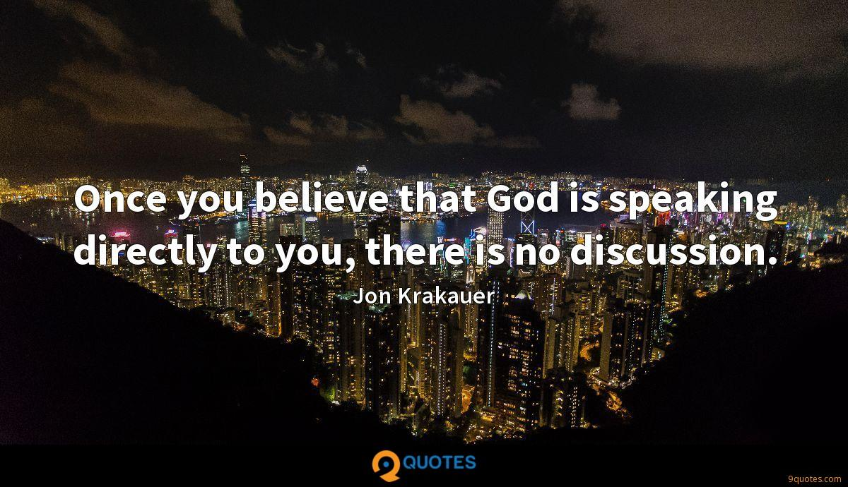 Once you believe that God is speaking directly to you, there is no discussion.
