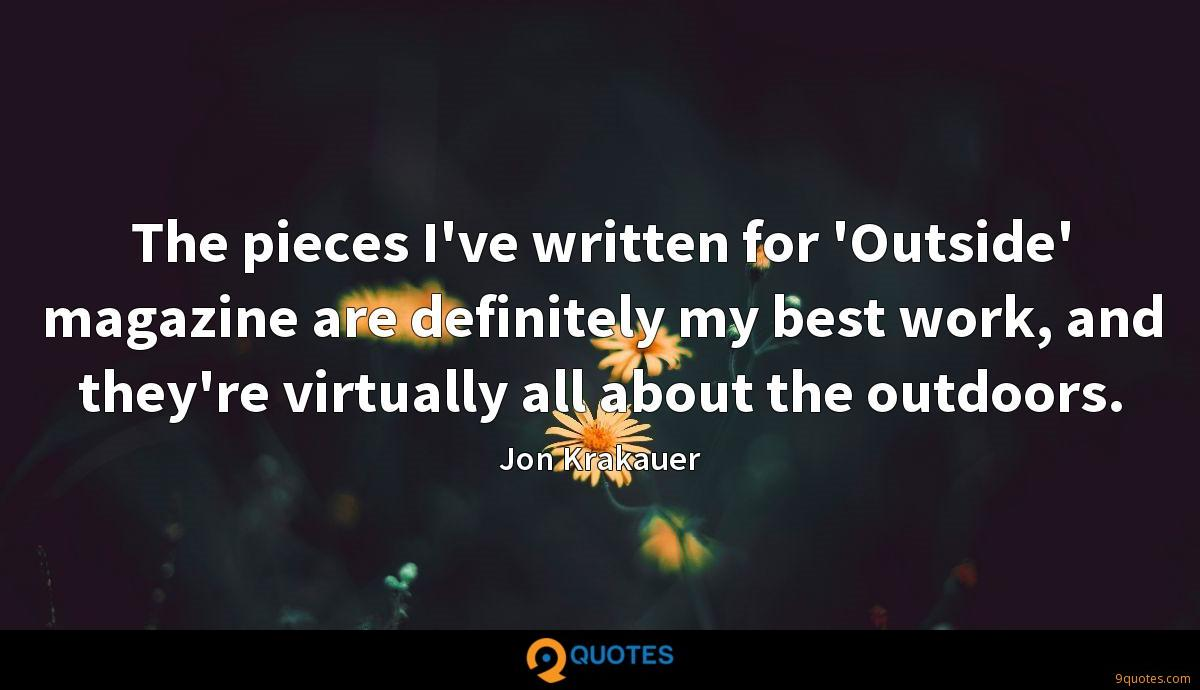 The pieces I've written for 'Outside' magazine are definitely my best work, and they're virtually all about the outdoors.