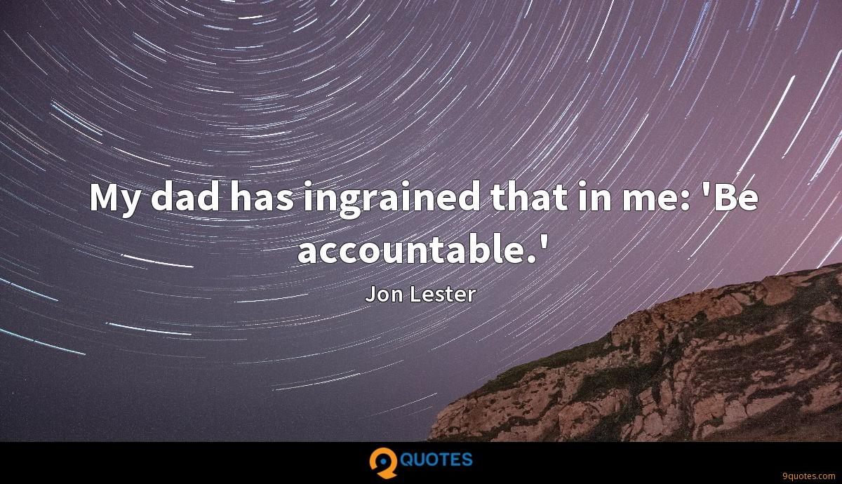 My dad has ingrained that in me: 'Be accountable.'