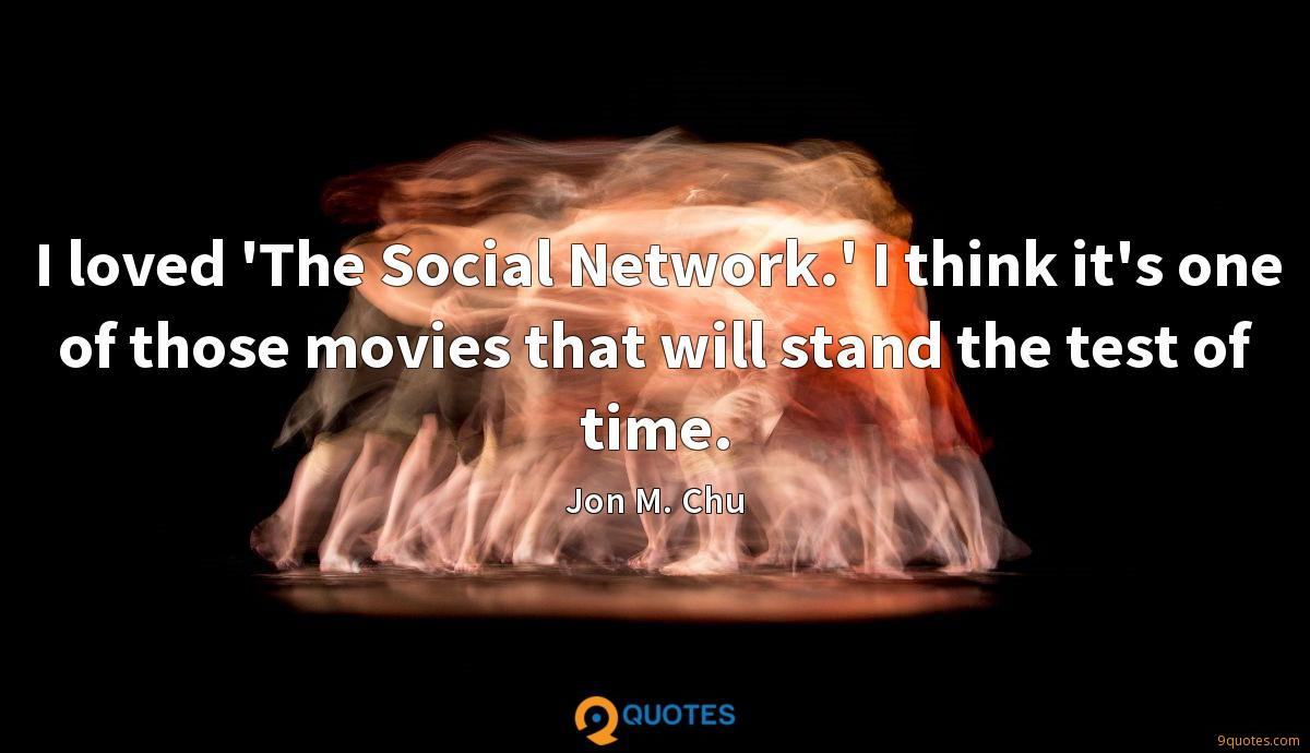I loved 'The Social Network.' I think it's one of those movies that will stand the test of time.