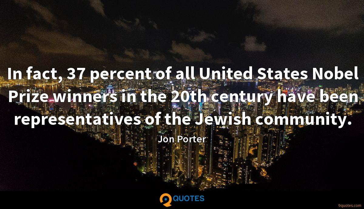 In fact, 37 percent of all United States Nobel Prize winners in the 20th century have been representatives of the Jewish community.