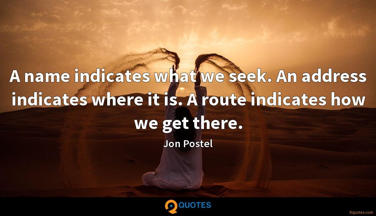 A name indicates what we seek. An address indicates where it is. A route indicates how we get there.