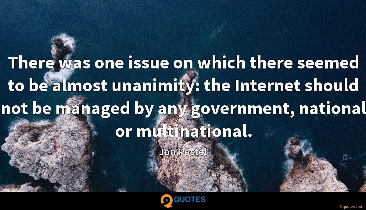 There was one issue on which there seemed to be almost unanimity: the Internet should not be managed by any government, national or multinational.