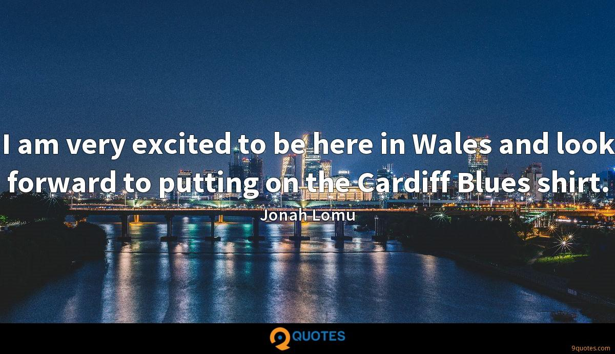 I am very excited to be here in Wales and look forward to putting on the Cardiff Blues shirt.