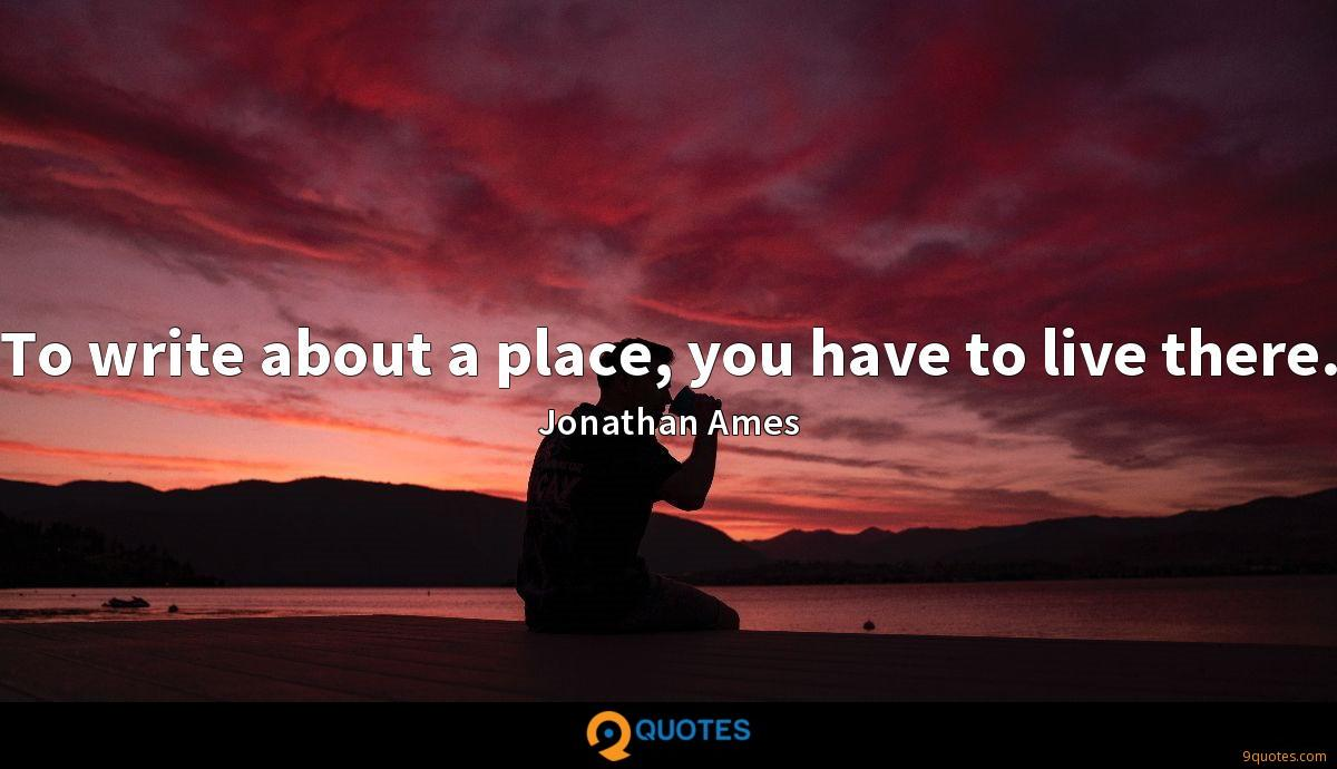 To write about a place, you have to live there.