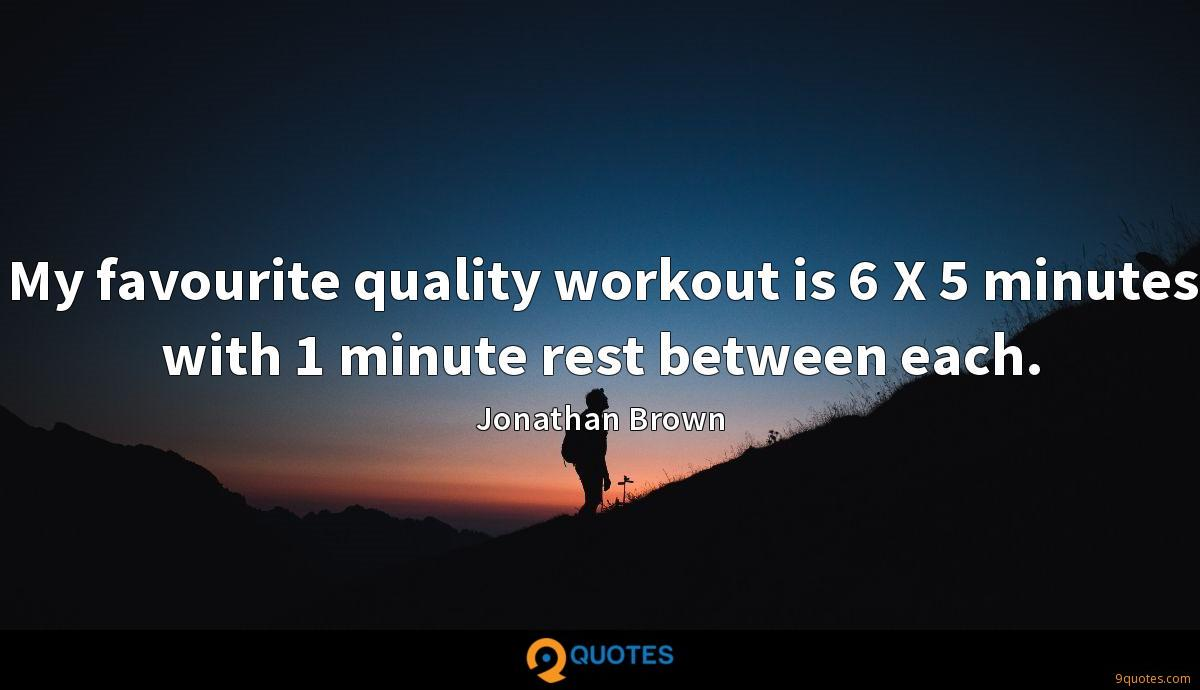 My favourite quality workout is 6 X 5 minutes with 1 minute rest between each.