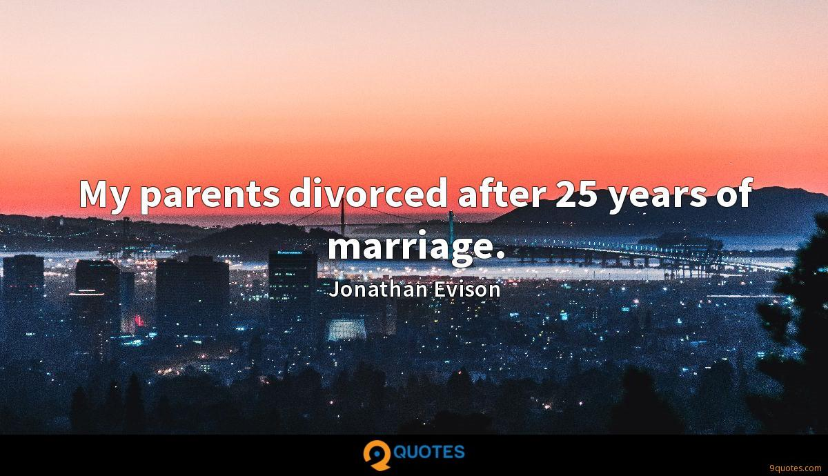 My parents divorced after 25 years of marriage.