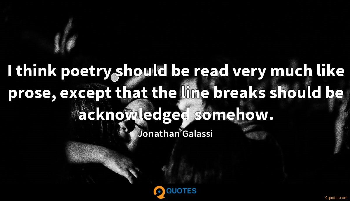 I think poetry should be read very much like prose, except that the line breaks should be acknowledged somehow.