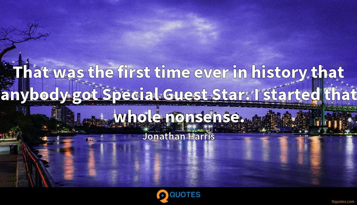 That was the first time ever in history that anybody got Special Guest Star. I started that whole nonsense.