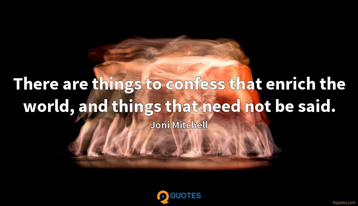 There are things to confess that enrich the world, and things that need not be said.
