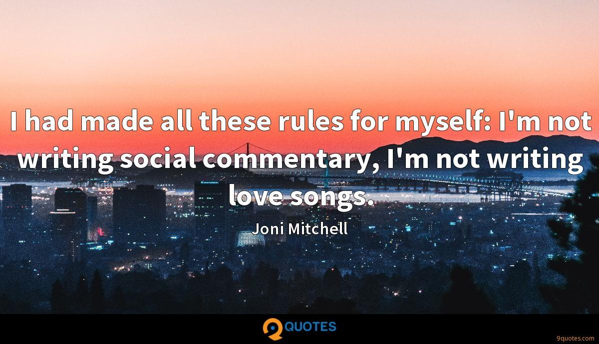 I had made all these rules for myself: I'm not writing social commentary, I'm not writing love songs.
