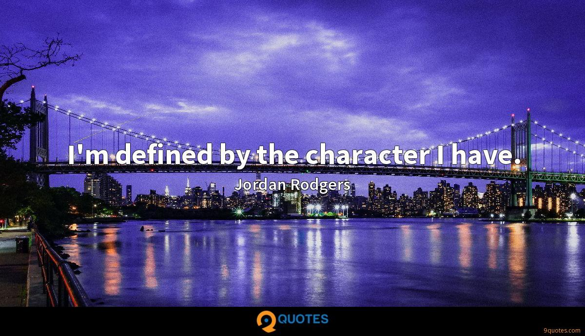 I'm defined by the character I have.