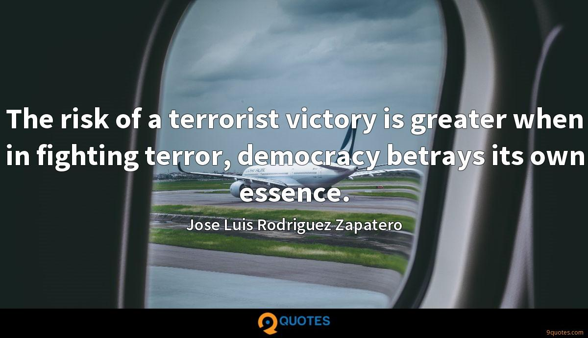 The risk of a terrorist victory is greater when in fighting terror, democracy betrays its own essence.
