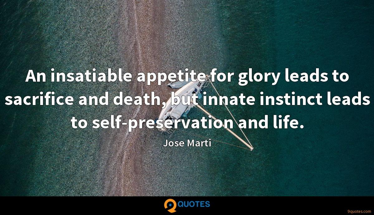 An insatiable appetite for glory leads to sacrifice and death, but innate instinct leads to self-preservation and life.