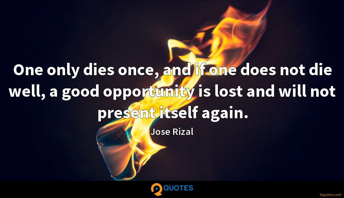 One only dies once, and if one does not die well, a good opportunity is lost and will not present itself again.