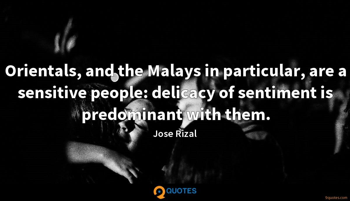 Orientals, and the Malays in particular, are a sensitive people: delicacy of sentiment is predominant with them.
