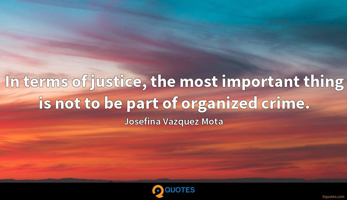 In terms of justice, the most important thing is not to be part of organized crime.