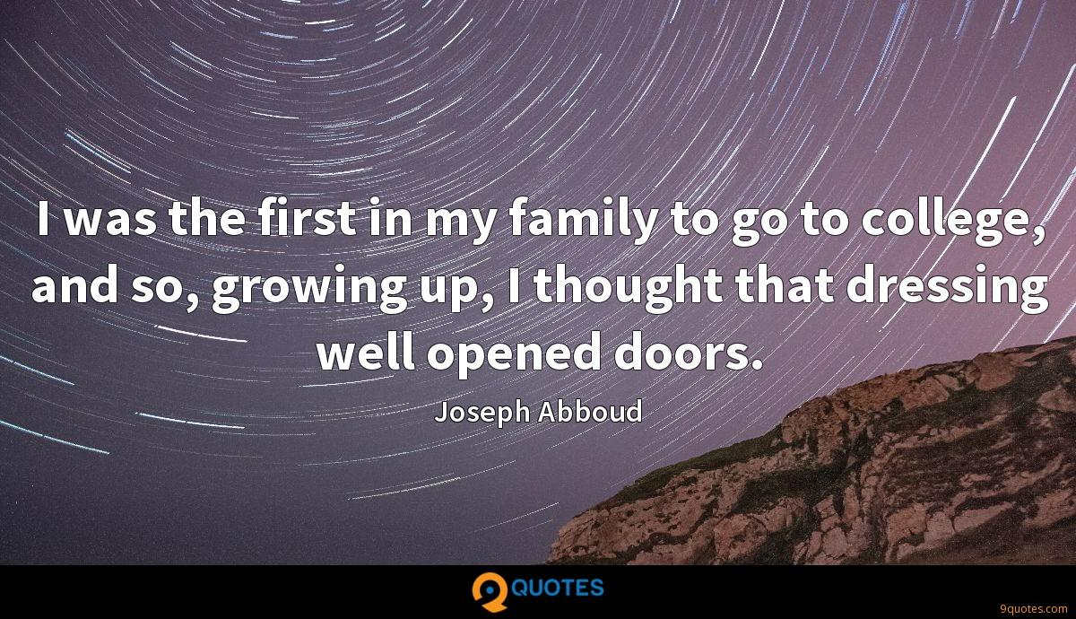 I was the first in my family to go to college, and so, growing up, I thought that dressing well opened doors.