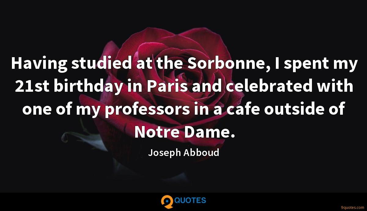 Having studied at the Sorbonne, I spent my 21st birthday in Paris and celebrated with one of my professors in a cafe outside of Notre Dame.