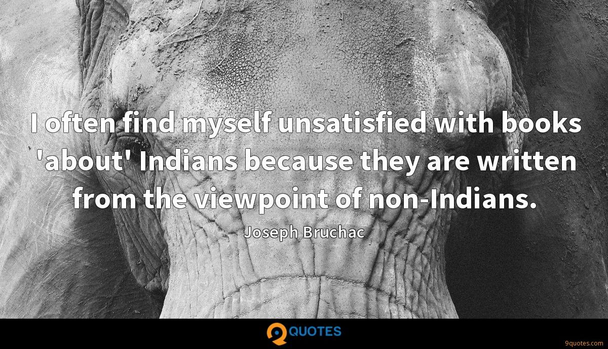 I often find myself unsatisfied with books 'about' Indians because they are written from the viewpoint of non-Indians.