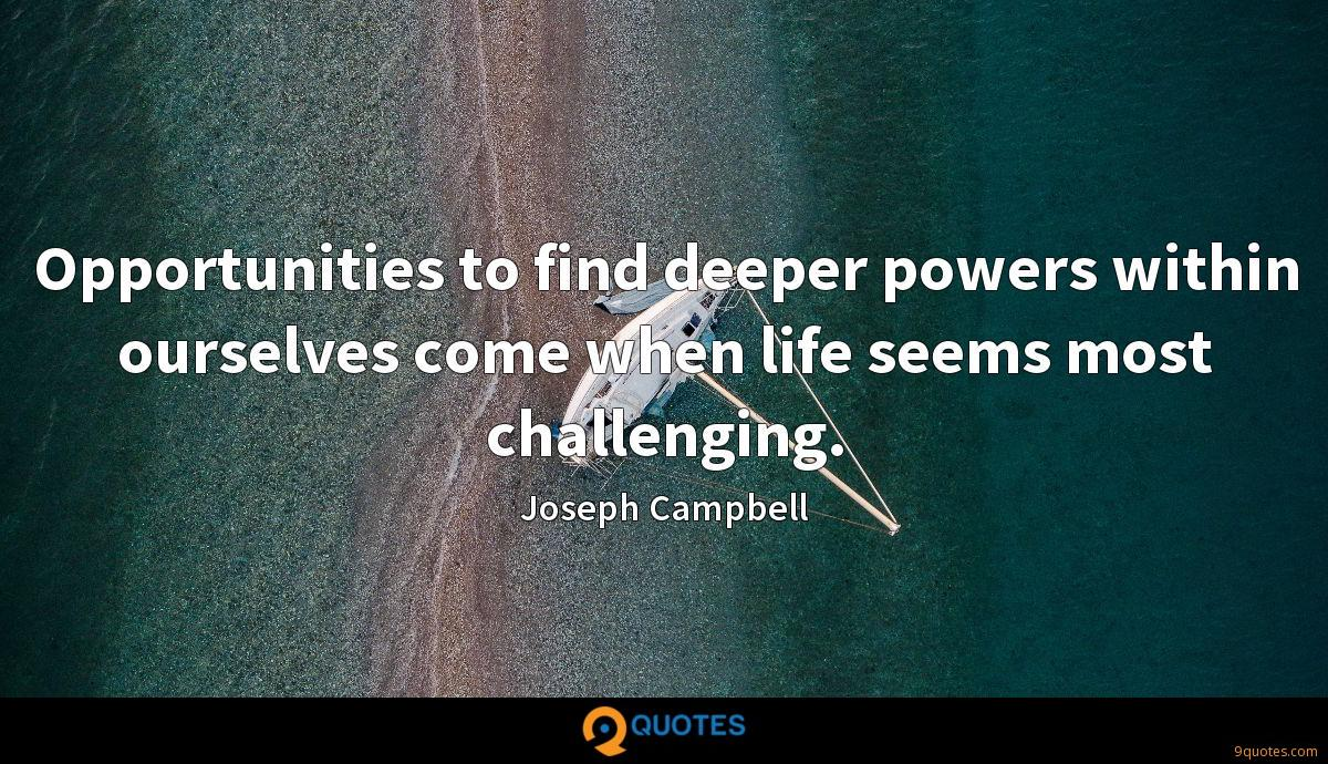 Opportunities to find deeper powers within ourselves come when life seems most challenging.