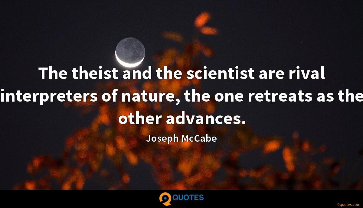 The theist and the scientist are rival interpreters of nature, the one retreats as the other advances.