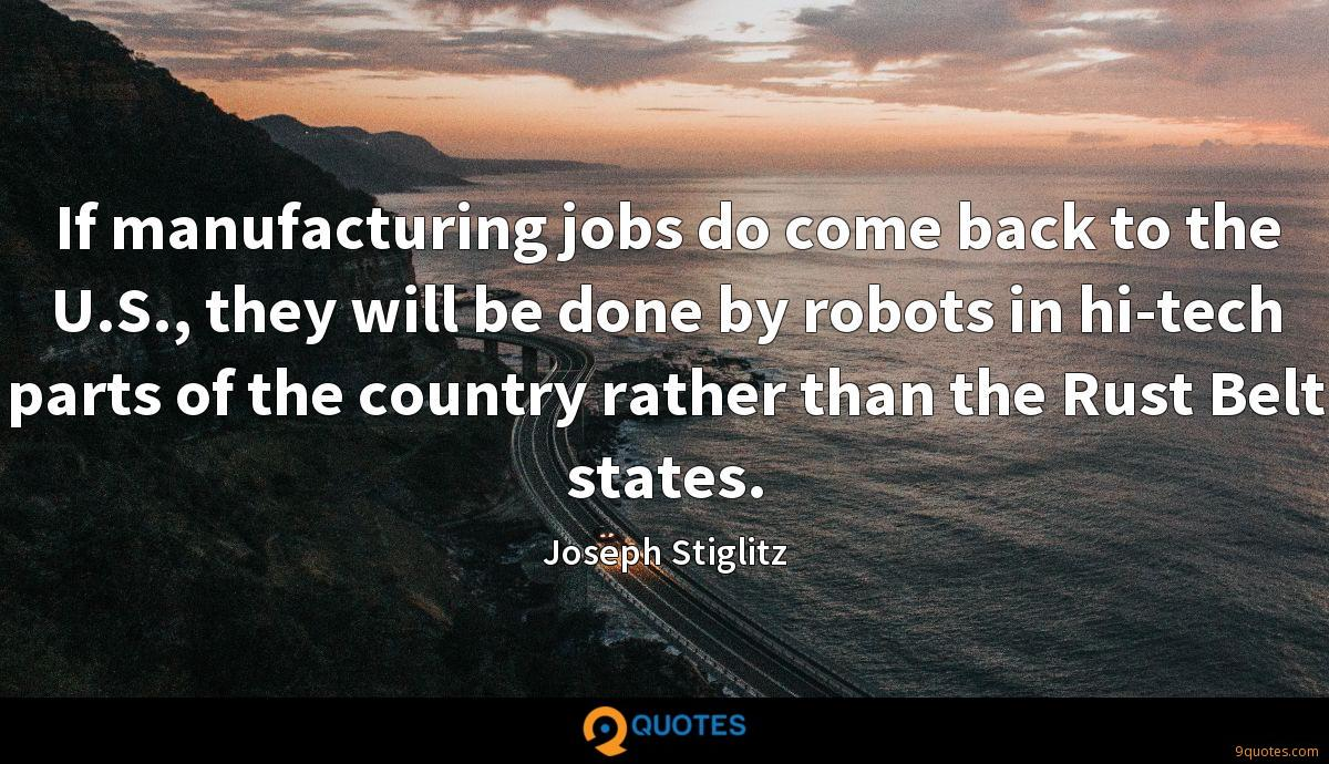 If manufacturing jobs do come back to the U.S., they will be done by robots in hi-tech parts of the country rather than the Rust Belt states.