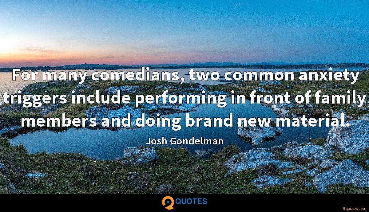 For many comedians, two common anxiety triggers include performing in front of family members and doing brand new material.