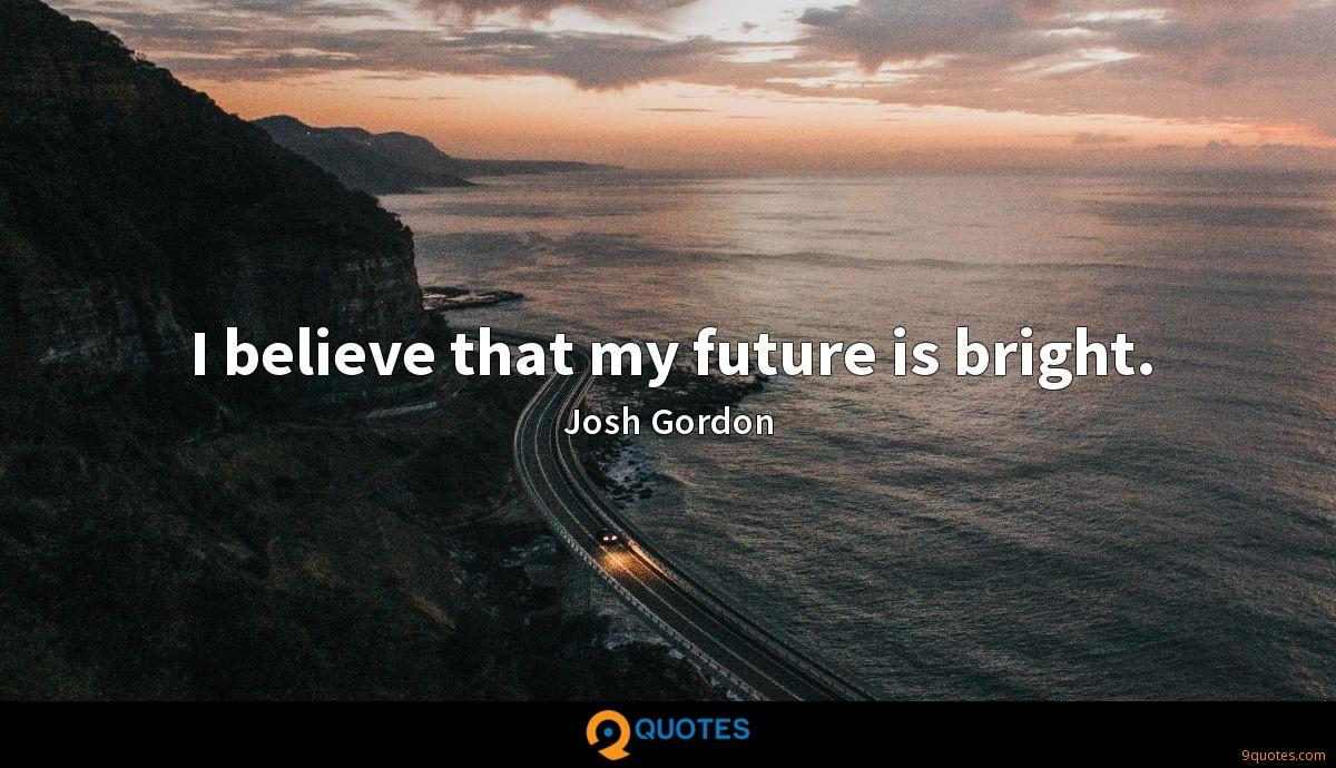 I believe that my future is bright.