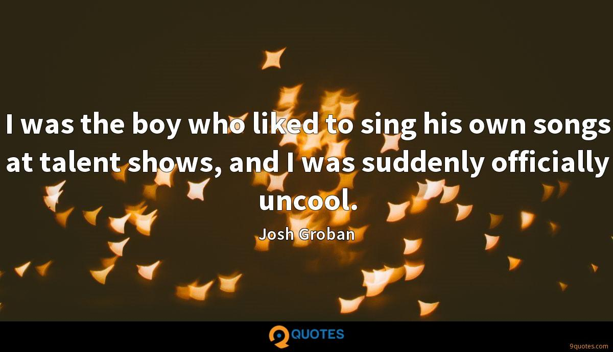 I was the boy who liked to sing his own songs at talent shows, and I was suddenly officially uncool.