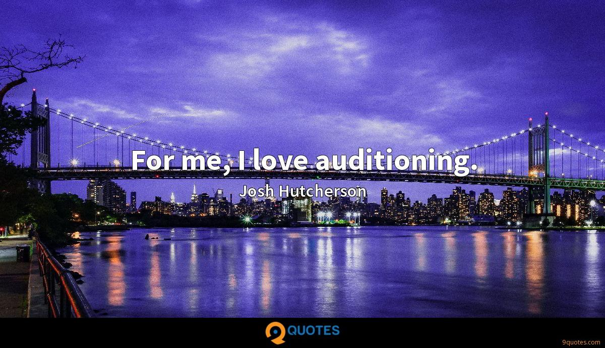 For me, I love auditioning.
