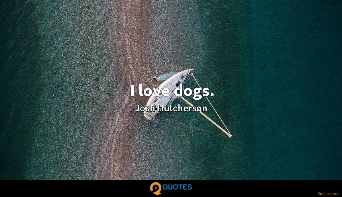 I love dogs.