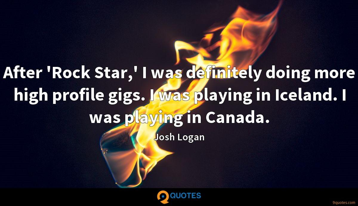 After 'Rock Star,' I was definitely doing more high profile gigs. I was playing in Iceland. I was playing in Canada.