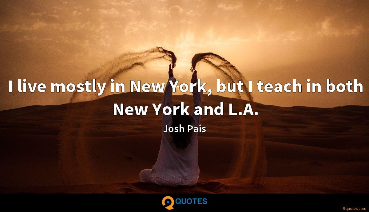 I live mostly in New York, but I teach in both New York and L.A.