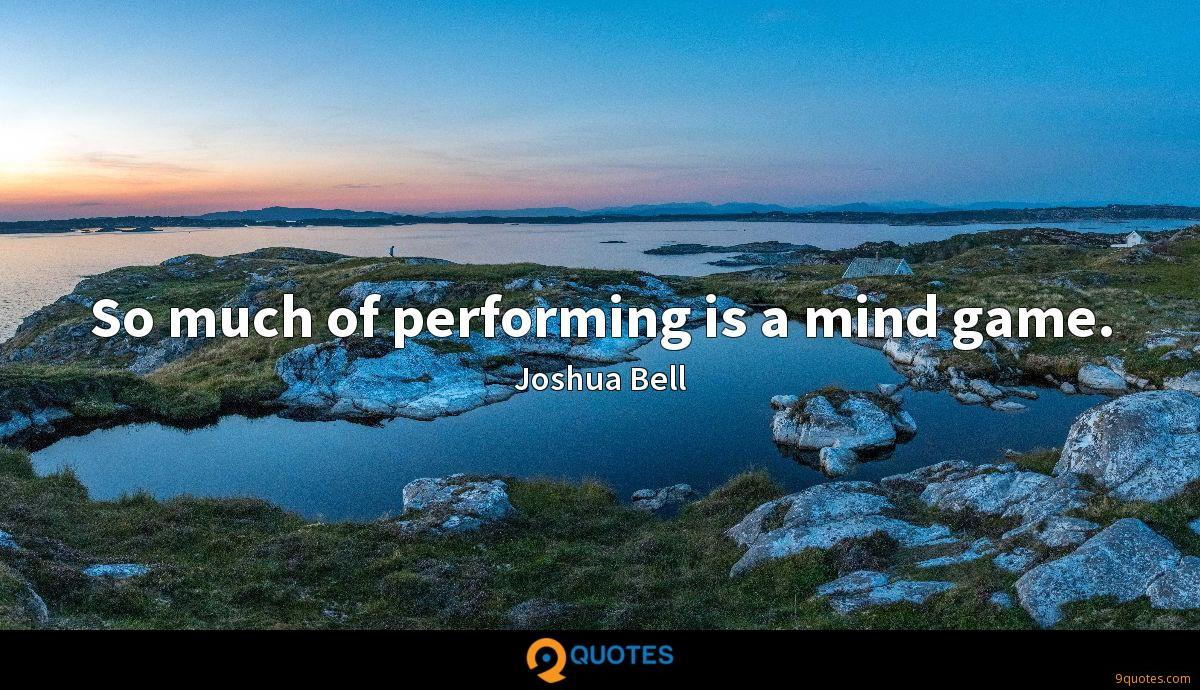 So much of performing is a mind game.