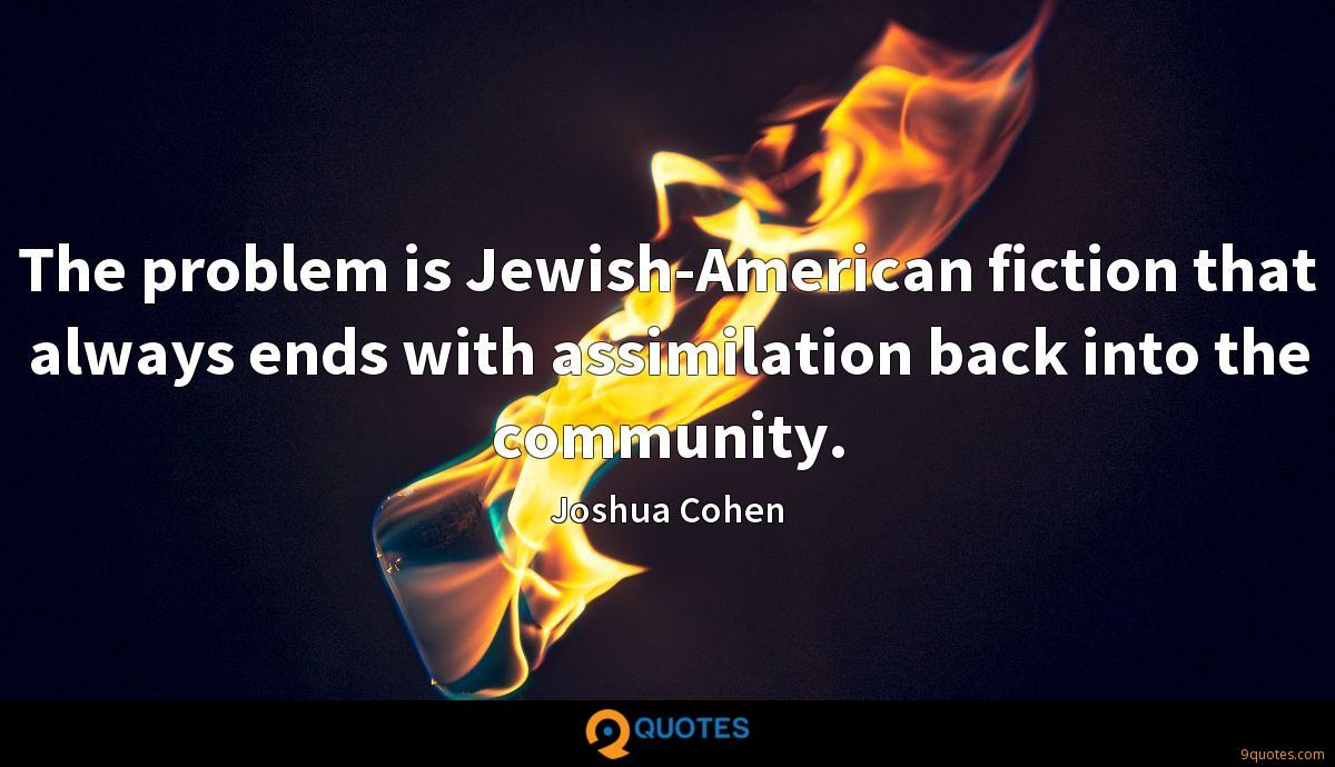 The problem is Jewish-American fiction that always ends with assimilation back into the community.