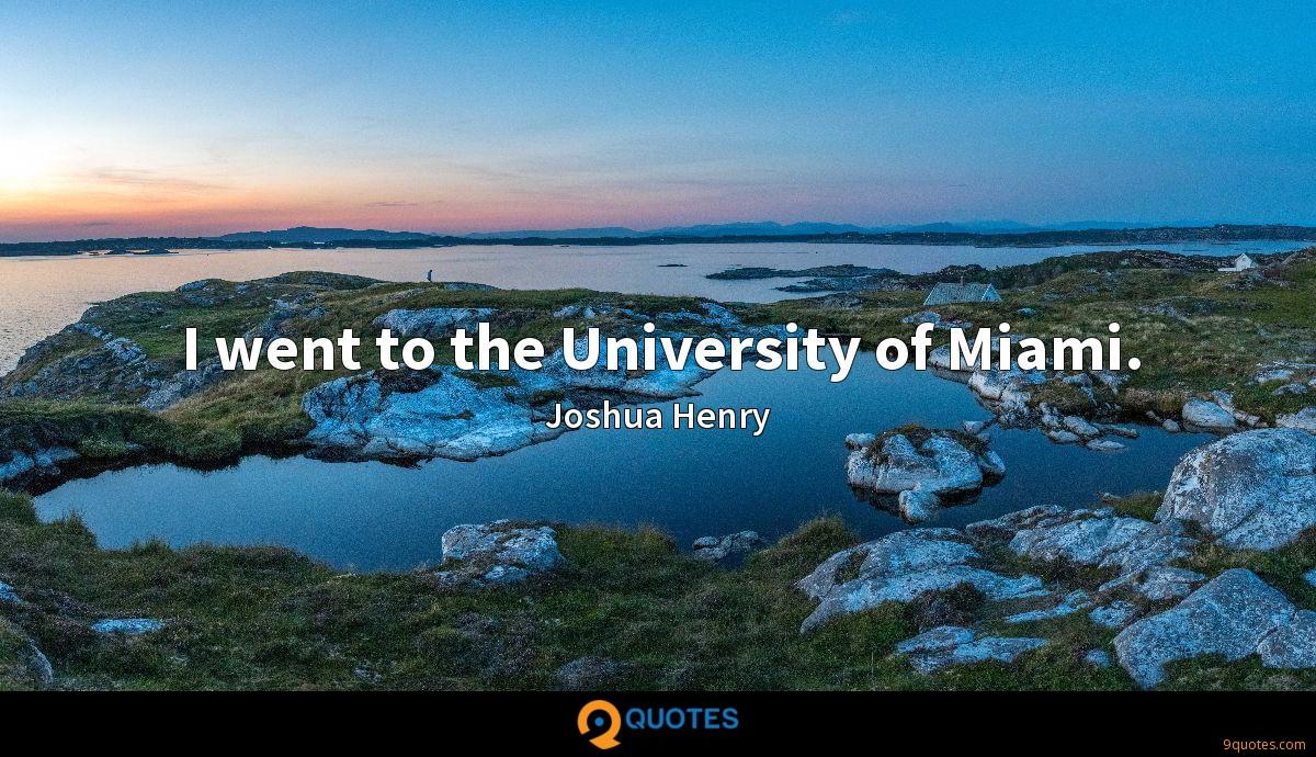 I went to the University of Miami.