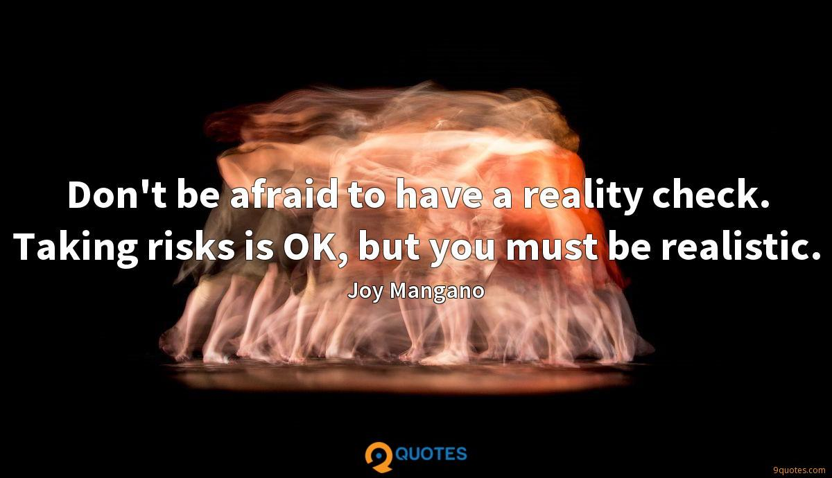 Don\'t be afraid to have a reality check. Taking risks is ...