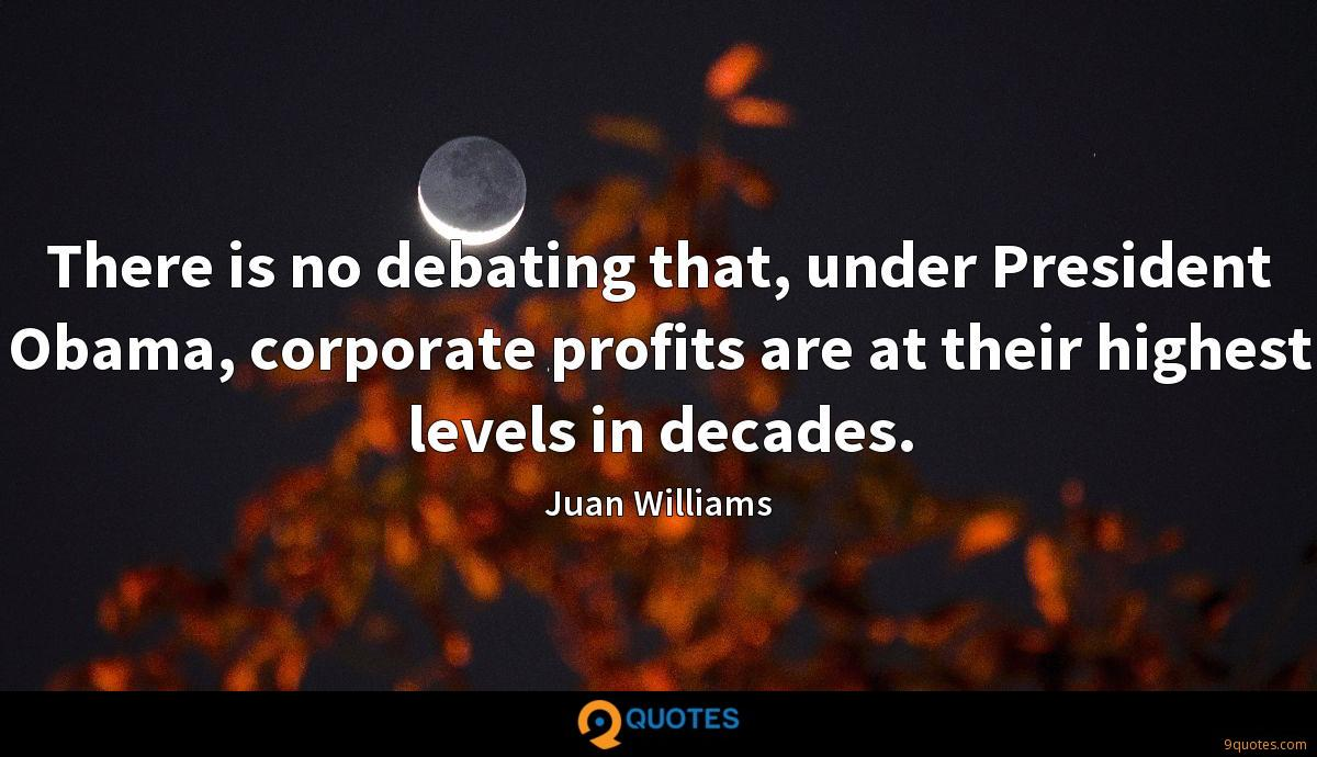 There is no debating that, under President Obama, corporate profits are at their highest levels in decades.