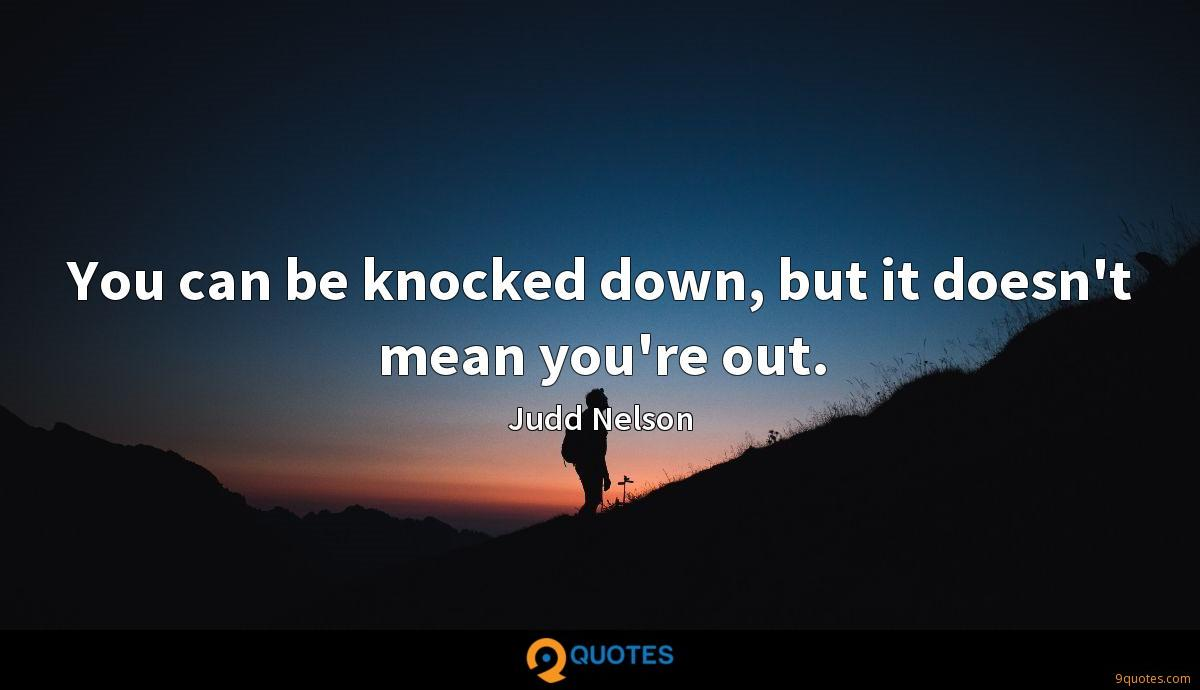You can be knocked down, but it doesn't mean you're out.