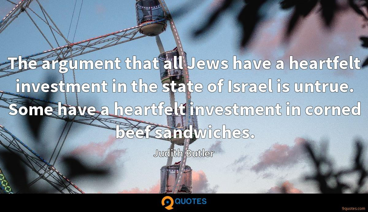 The argument that all Jews have a heartfelt investment in the state of Israel is untrue. Some have a heartfelt investment in corned beef sandwiches.