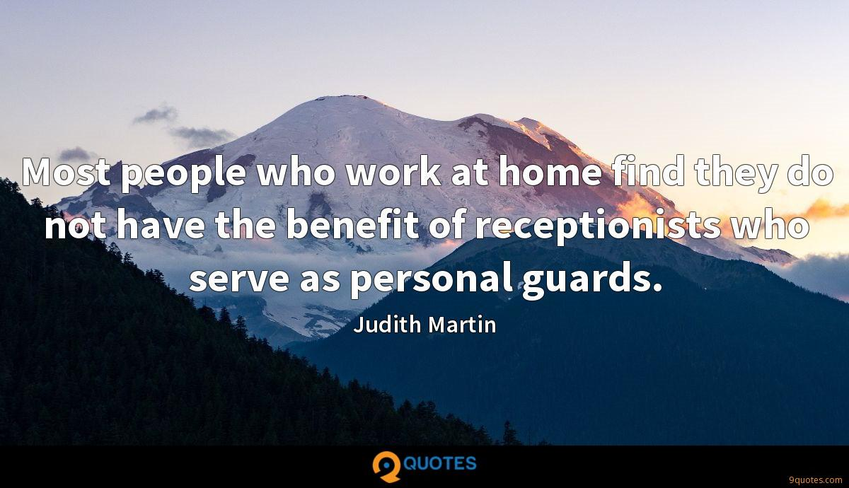 Most people who work at home find they do not have the benefit of receptionists who serve as personal guards.