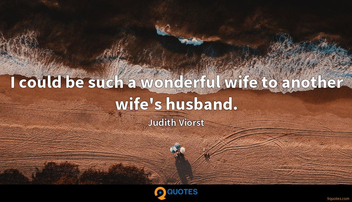 I could be such a wonderful wife to another wife's husband.
