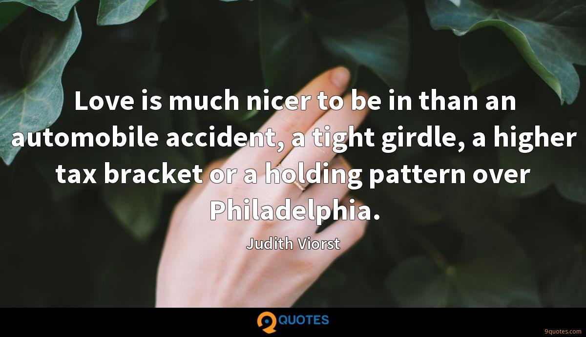 Love is much nicer to be in than an automobile accident, a tight girdle, a higher tax bracket or a holding pattern over Philadelphia.
