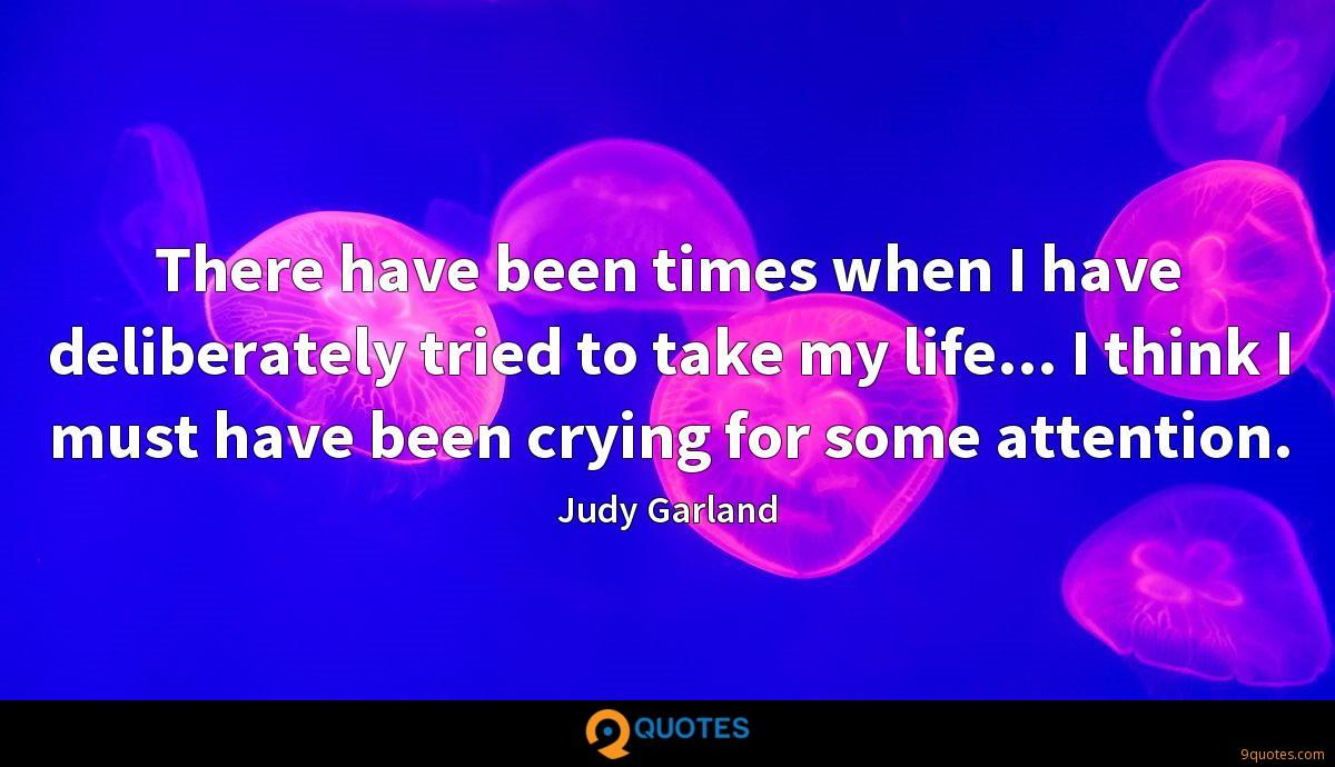 There have been times when I have deliberately tried to take my life... I think I must have been crying for some attention.